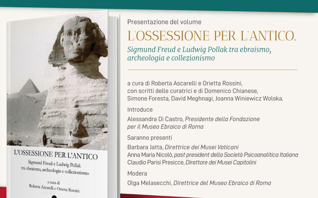 L'ossessione per l'antico. Sigmund Freud e Ludwig Pollak tra ebraismo,  archeologia e collezionismo